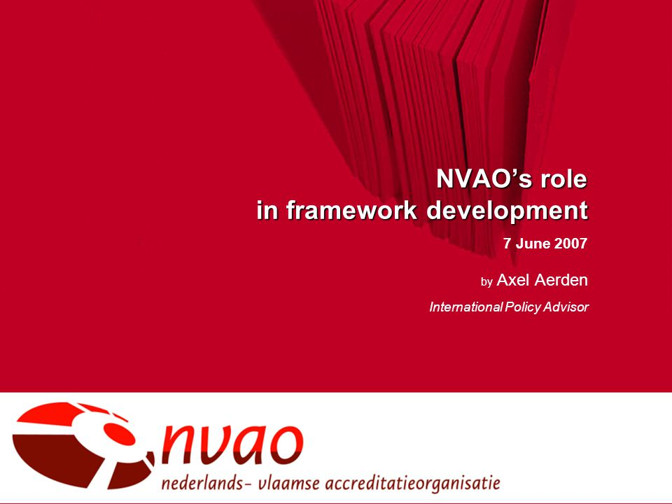 NVAO's role in framework development 7 June 2007 by Axel Aerden International Policy Advisor