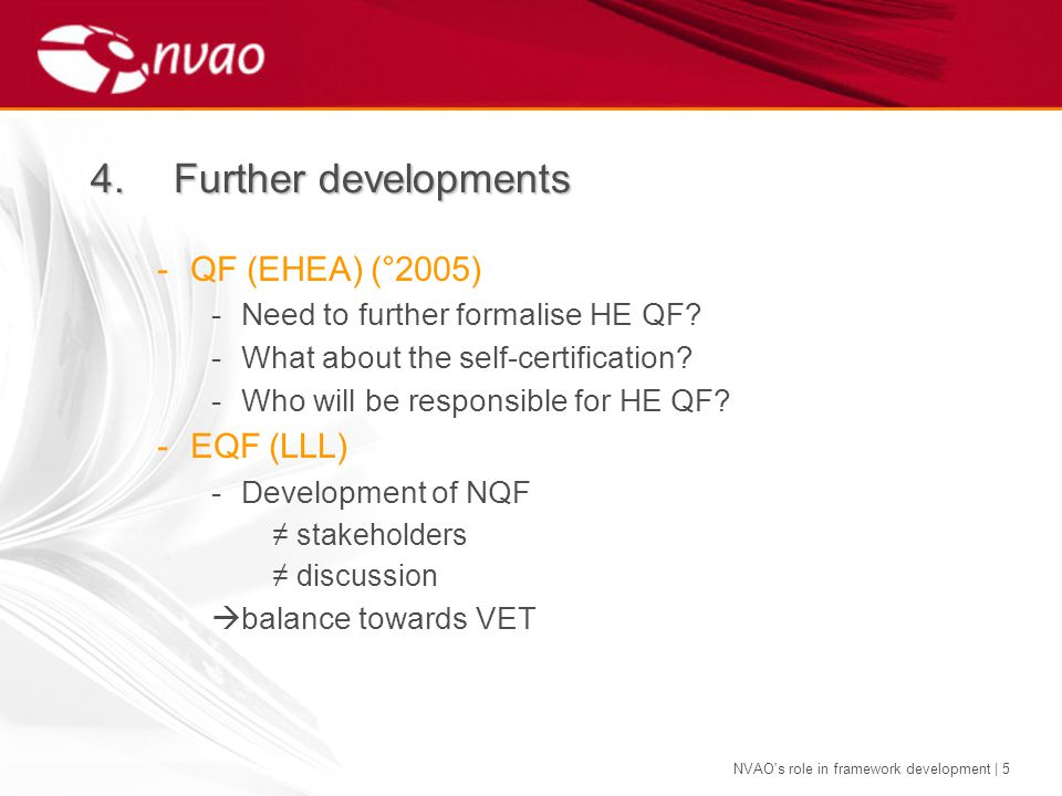 NVAO s role in framework development | 5 -QF (EHEA) (°2005) -Need to further formalise HE QF.