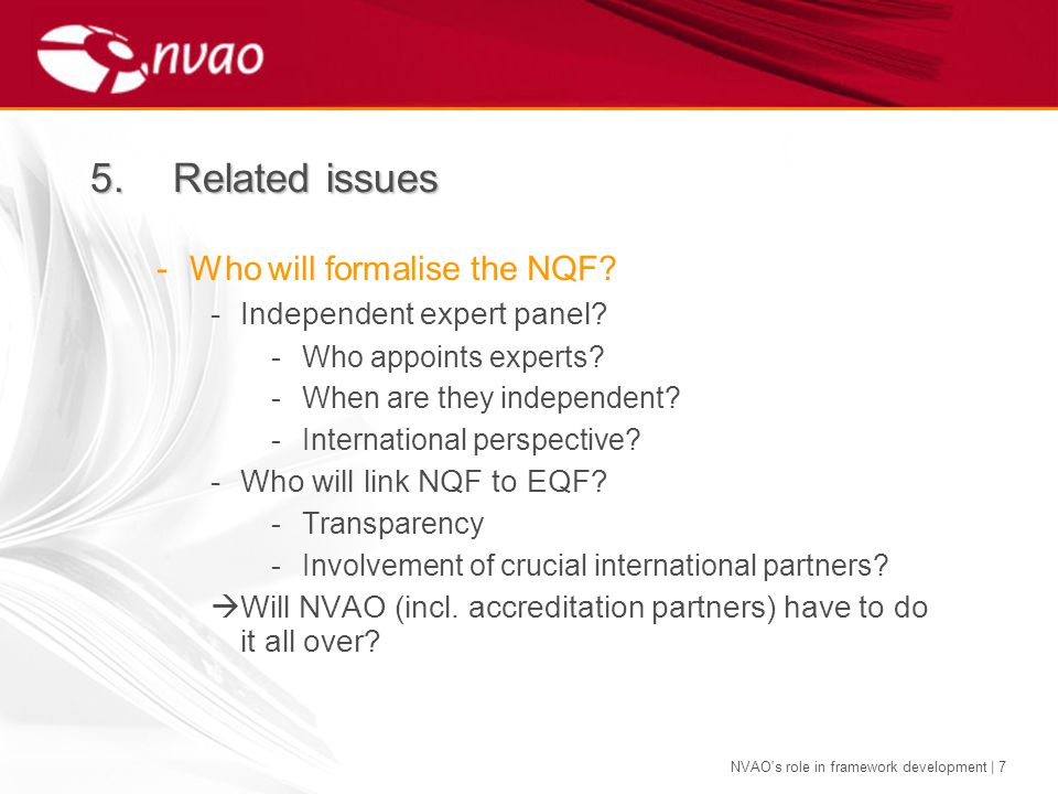 NVAO s role in framework development | 7 -Who will formalise the NQF.