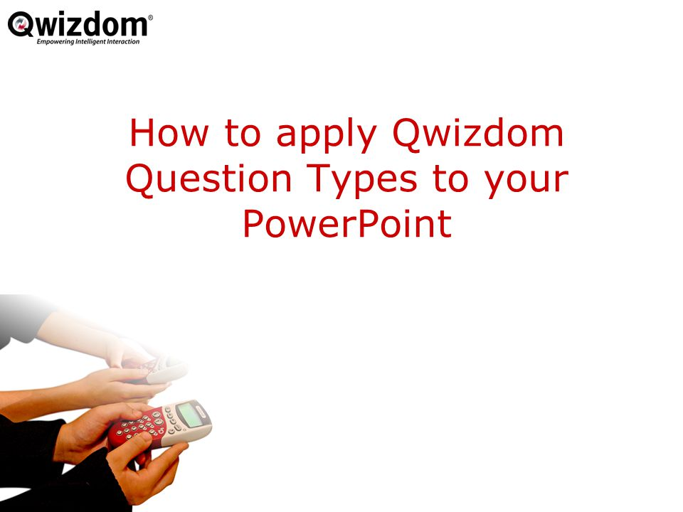 How to apply Qwizdom Question Types to your PowerPoint