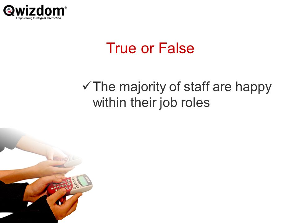 True or False The majority of staff are happy within their job roles