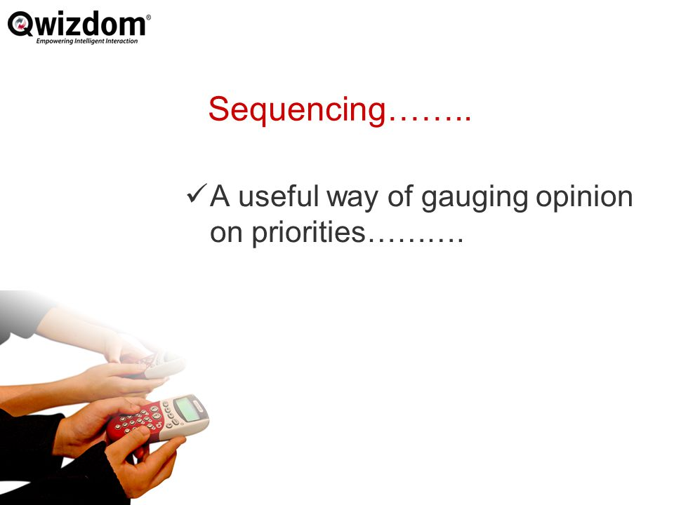 Sequencing…….. A useful way of gauging opinion on priorities……….