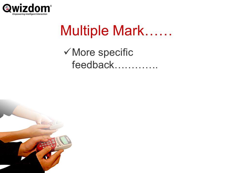 Multiple Mark…… More specific feedback………….