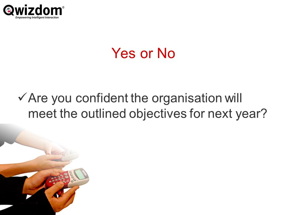 Yes or No Are you confident the organisation will meet the outlined objectives for next year
