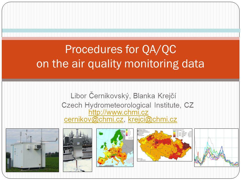 Libor Černikovský, Blanka Krejčí Czech Hydrometeorological Institute, CZ http://www.chmi.cz cernikov@chmi.cz, krejci@chmi.cz http://www.chmi.czcernikov@chmi.czkrejci@chmi.cz Procedures for QA/QC on the air quality monitoring data