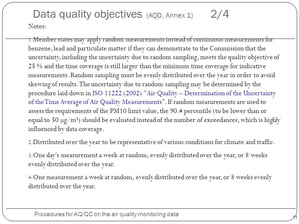 11 Data quality objectives (AQD, Annex 1) 2/4 Procedures for AQ/QC on the air quality monitoring data Notes: 1. Member states may apply random measure