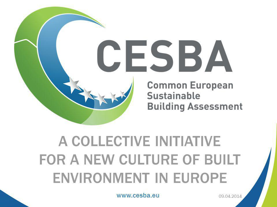 www.cesba.eu EU context The relevance of buildings Cornerstone of EU policy targets Europe 2020: Smart, Sustainable, Inclusive growth Roadmap to a resource efficient Europe Quality of life Most of our lifetime is spent inside buildings Challenges to sustainability Plethora of building regulations Regional level National level EU level 80 building assessment systems Confusion among actors Fragmented market Low application rates 09.04.2014 How to respond to the sustainability challenge for the European built environment.