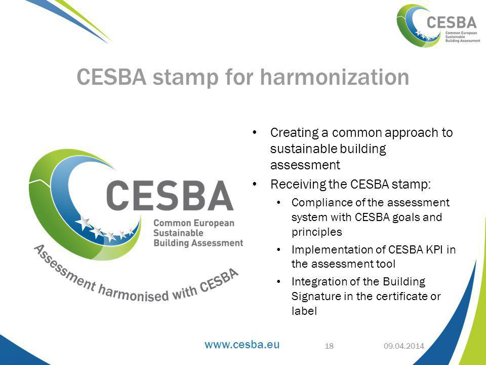 Creating a common approach to sustainable building assessment Receiving the CESBA stamp: Compliance of the assessment system with CESBA goals and principles Implementation of CESBA KPI in the assessment tool Integration of the Building Signature in the certificate or label CESBA stamp for harmonization 18