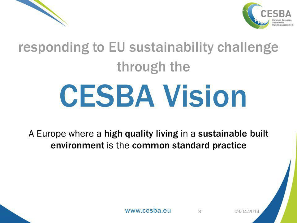 www.cesba.eu 1.Create a collective, holistic approach towards European building and neighborhood assessment through harmonized indicators 2.Support initiatives for user friendly incentive systems, regulations and laws on regional, national and European level 3.Impact the construction market with a mass approach, reaching out through certifications harmonized by CESBA 4.Disseminate CESBA to all involved users through certification, training, services 09.04.2014 Goals of CESBA 4