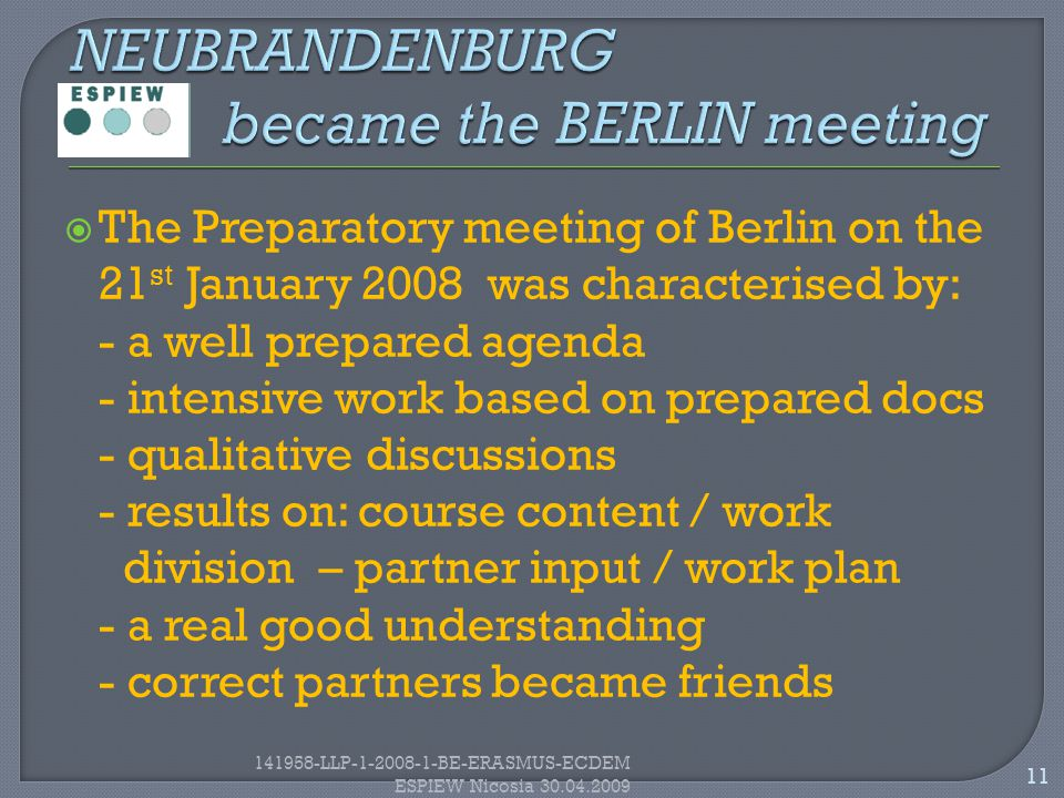  The Preparatory meeting of Berlin on the 21 st January 2008 was characterised by: - a well prepared agenda - intensive work based on prepared docs -