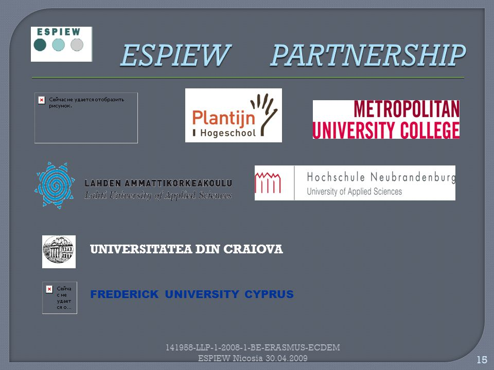 15 141958-LLP-1-2008-1-BE-ERASMUS-ECDEM ESPIEW Nicosia 30.04.2009 UNIVERSITATEA DIN CRAIOVA FREDERICK UNIVERSITY CYPRUS