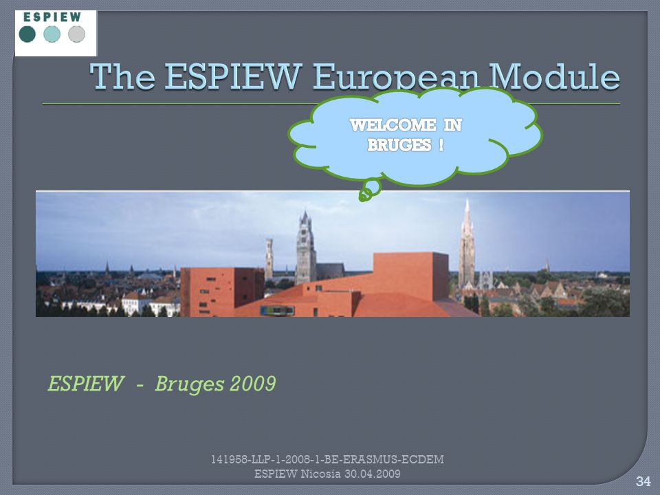 34 141958-LLP-1-2008-1-BE-ERASMUS-ECDEM ESPIEW Nicosia 30.04.2009 ESPIEW - Bruges 2009