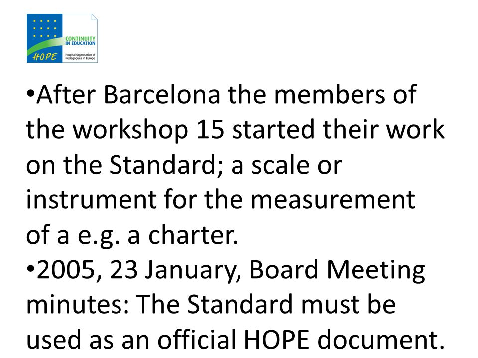After Barcelona the members of the workshop 15 started their work on the Standard; a scale or instrument for the measurement of a e.g.