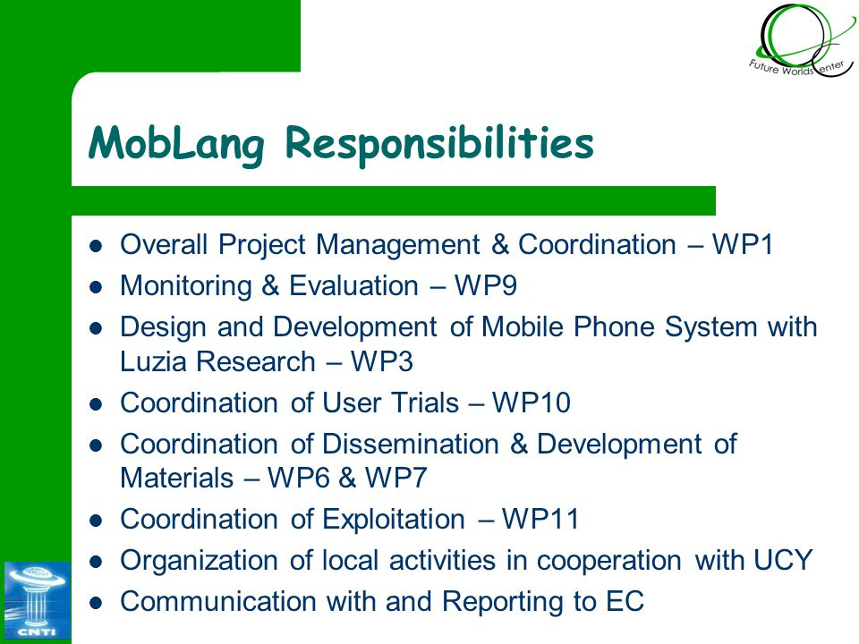 MobLang Responsibilities Overall Project Management & Coordination – WP1 Monitoring & Evaluation – WP9 Design and Development of Mobile Phone System w