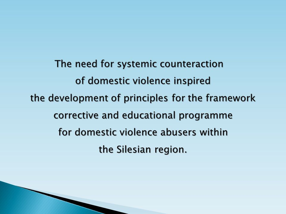 The need for systemic counteraction of domestic violence inspired the development of principles for the framework corrective and educational programme for domestic violence abusers within the Silesian region.