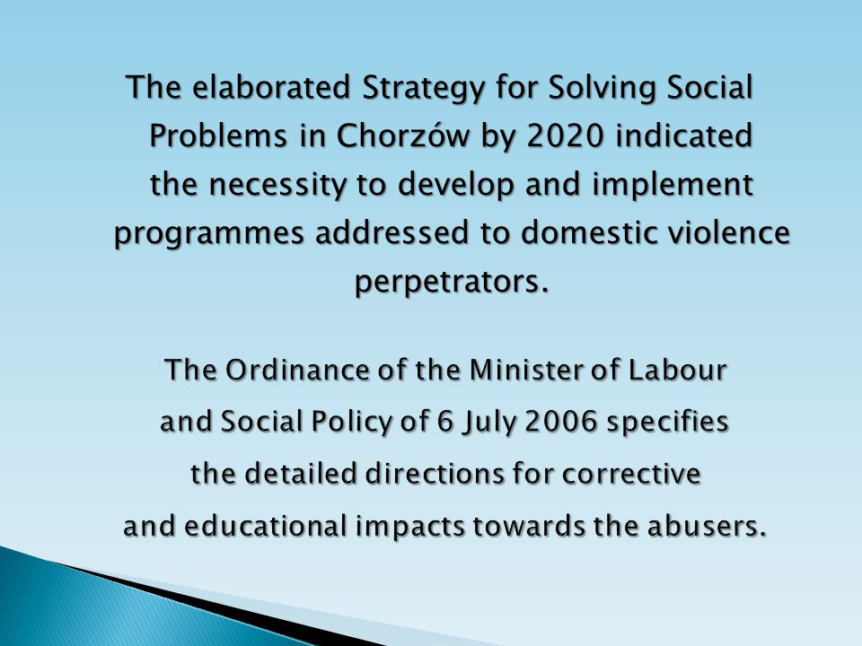 The elaborated Strategy for Solving Social Problems in Chorzów by 2020 indicated the necessity to develop and implement programmes addressed to domest