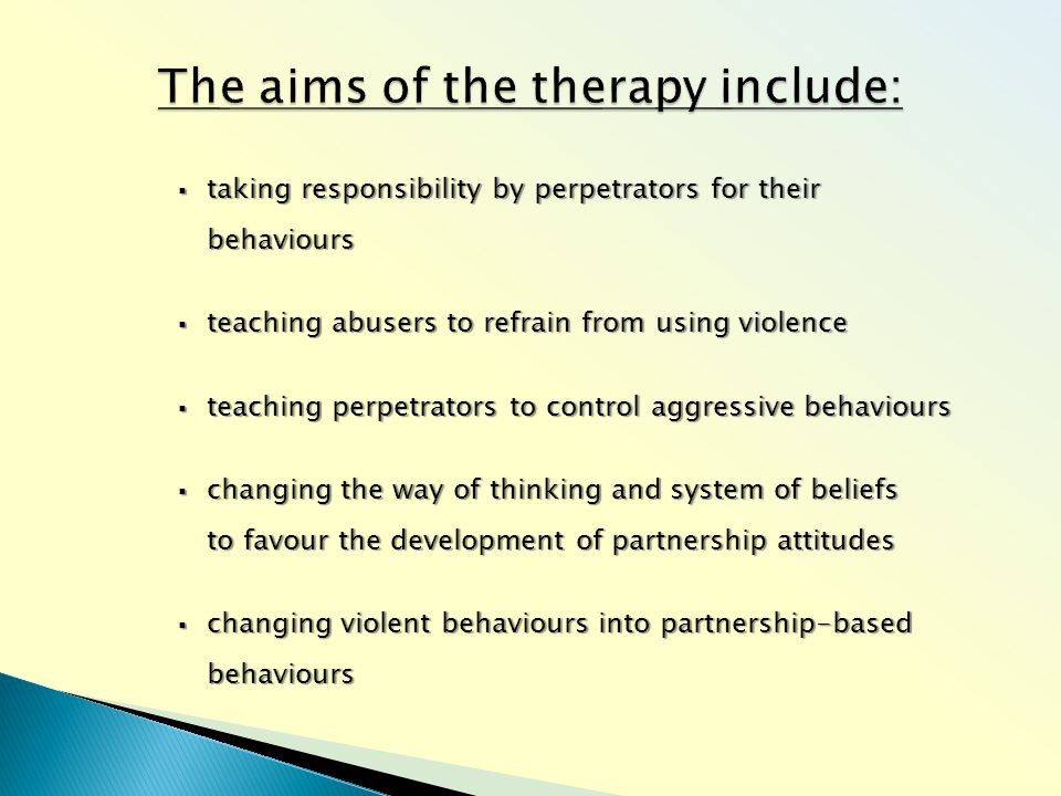  taking responsibility by perpetrators for their behaviours  teaching abusers to refrain from using violence  teaching perpetrators to control aggressive behaviours  changing the way of thinking and system of beliefs to favour the development of partnership attitudes  changing violent behaviours into partnership-based behaviours