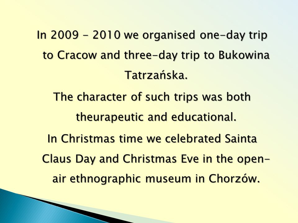 In 2009 - 2010 we organised one-day trip to Cracow and three-day trip to Bukowina Tatrzańska.