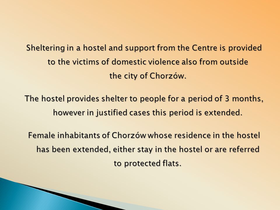 Sheltering in a hostel and support from the Centre is provided to the victims of domestic violence also from outside the city of Chorzów.