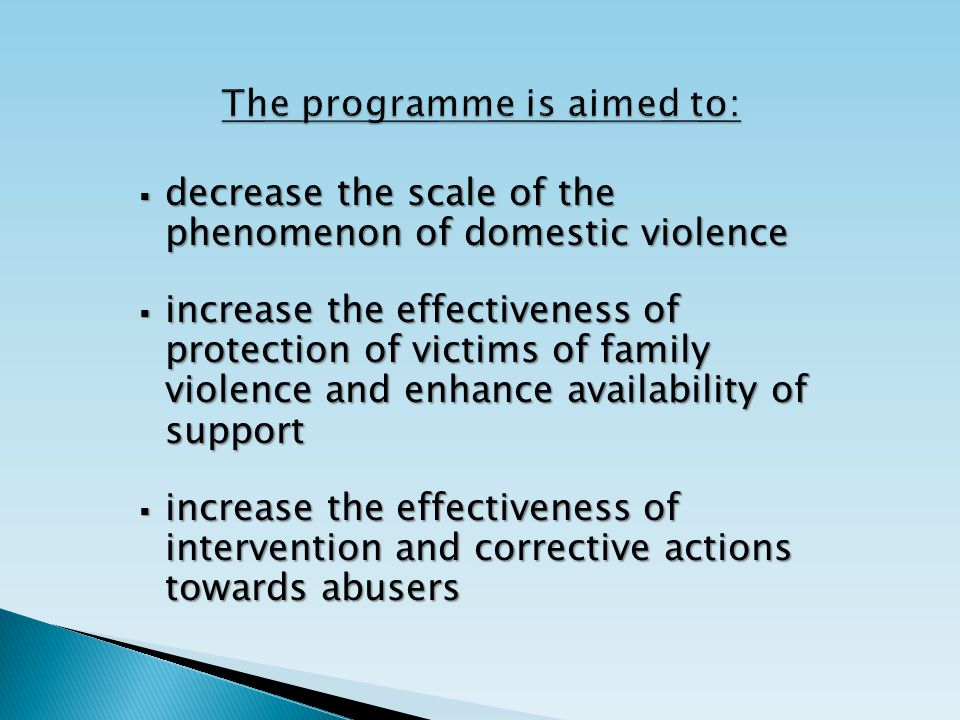  decrease the scale of the phenomenon of domestic violence  increase the effectiveness of protection of victims of family violence and enhance availability of support  increase the effectiveness of intervention and corrective actions towards abusers