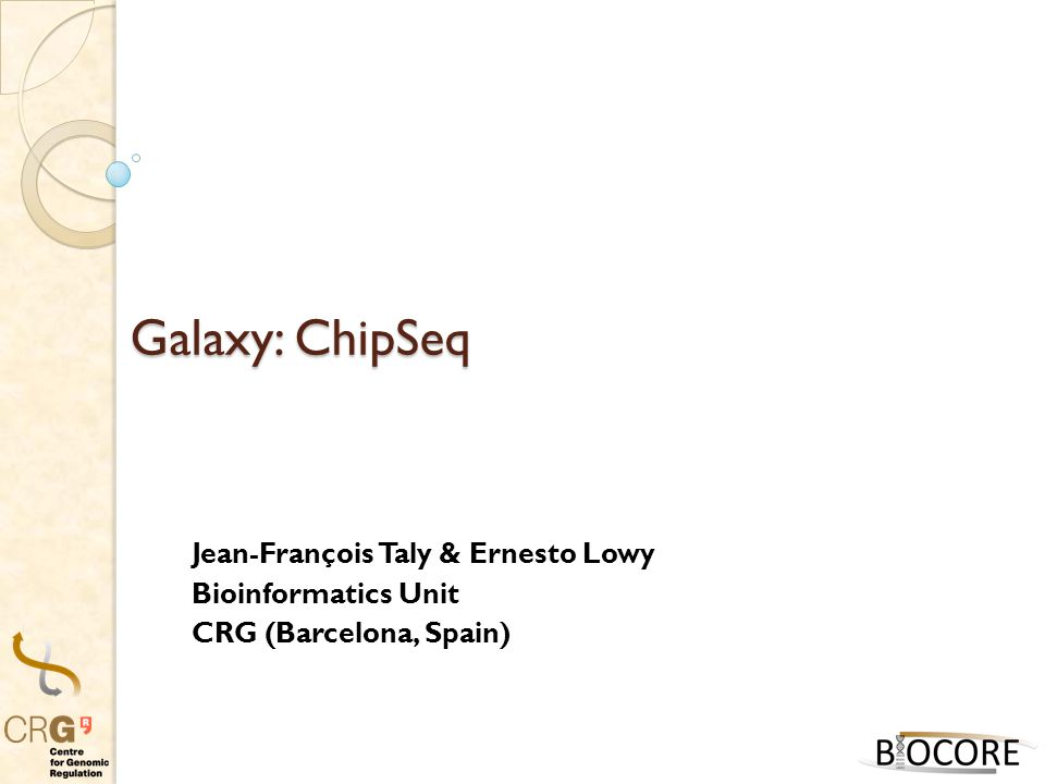 Galaxy: ChipSeq Jean-François Taly & Ernesto Lowy Bioinformatics Unit CRG (Barcelona, Spain)