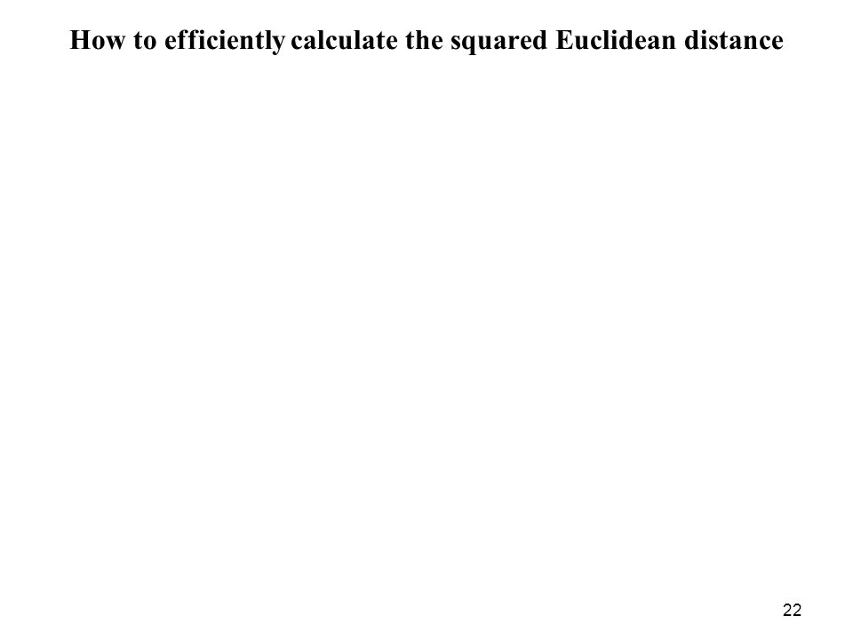 22 How to efficiently calculate the squared Euclidean distance