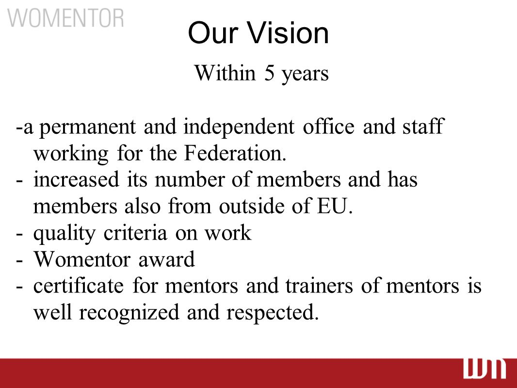 Our Vision Within 5 years -a permanent and independent office and staff working for the Federation.