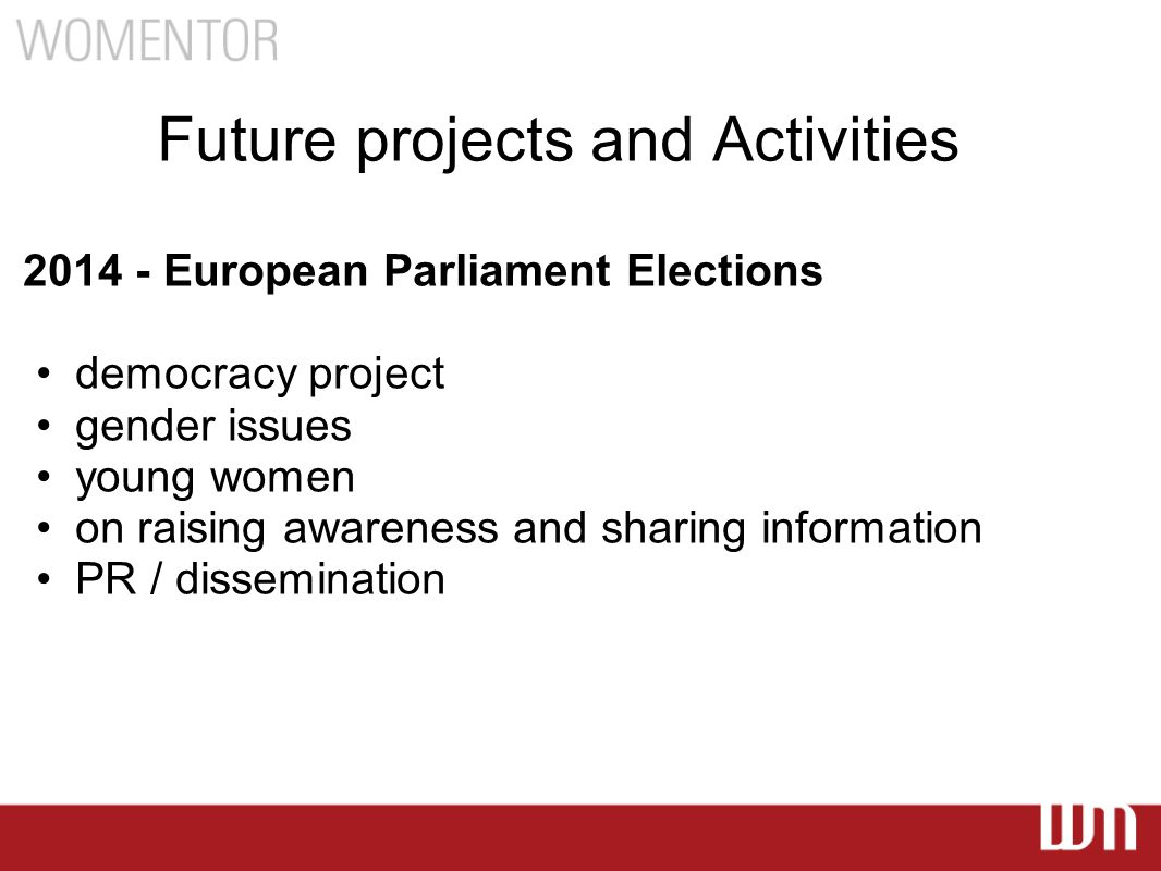 Future projects and Activities 2014 - European Parliament Elections democracy project gender issues young women on raising awareness and sharing information PR / dissemination