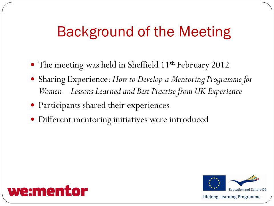 The Benefits of Mentoring Rising confidence levels of both mentor and mentee Empowering effect Sharing knowledge and experience Getting peer support Access to new opinions and points of view