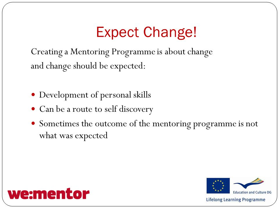 Conclusions on Good Practice Developing a mentoring programme is a process that should be guided Running of the process needs to be discussed and followed Expectations need to be voiced out Mentoring has an empowering effect on participants