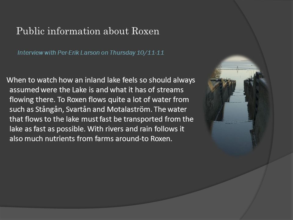 Interview with Per-Erik Larson on Thursday 10/11-11 Public information about Roxen When to watch how an inland lake feels so should always assumed were the Lake is and what it has of streams flowing there.