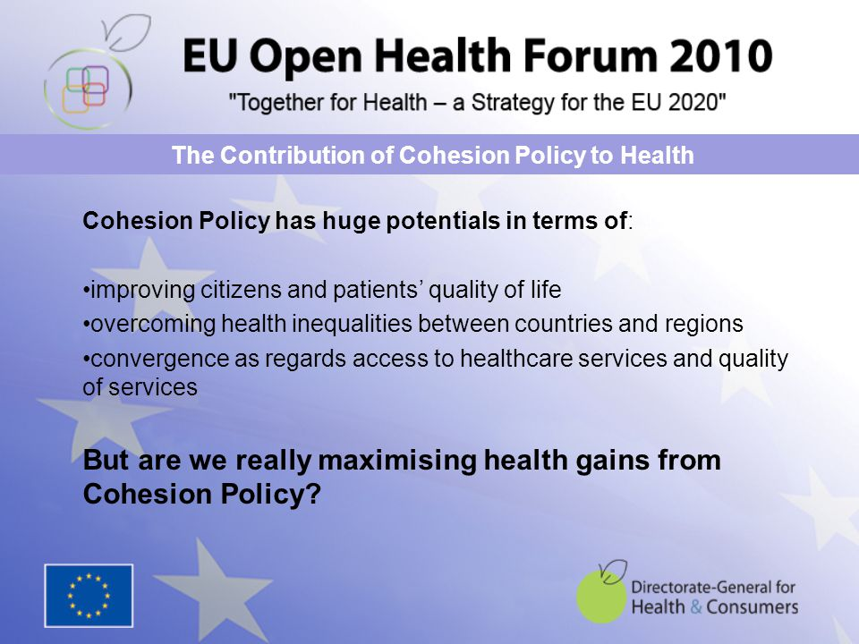 Cohesion Policy has huge potentials in terms of: improving citizens and patients' quality of life overcoming health inequalities between countries and