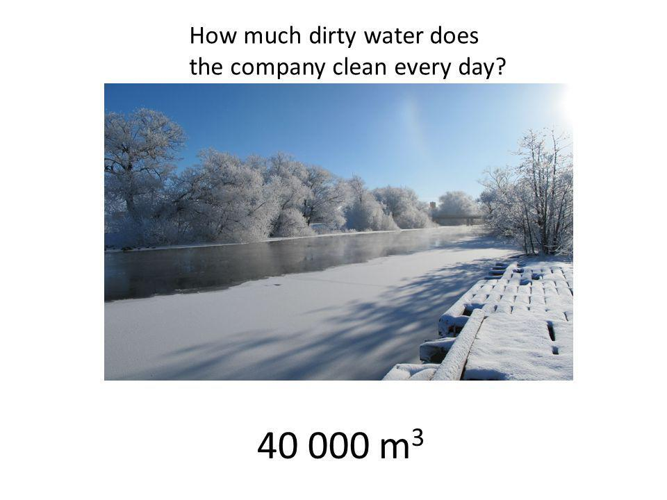 How much dirty water does the company clean every day 40 000 m 3