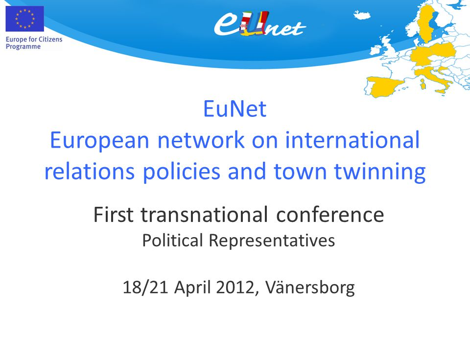 EuNet European network on international relations policies and town twinning First transnational conference Political Representatives 18/21 April 2012, Vänersborg