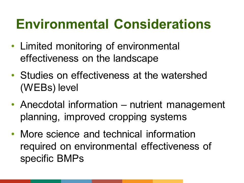 Environmental Considerations Limited monitoring of environmental effectiveness on the landscape Studies on effectiveness at the watershed (WEBs) level