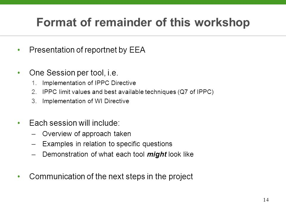 14 Format of remainder of this workshop Presentation of reportnet by EEA One Session per tool, i.e.