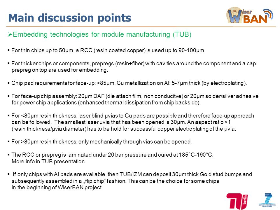 Main discussion points  Embedding technologies for module manufacturing (TUB)  For thin chips up to 50µm, a RCC (resin coated copper) is used up to 90-100µm.