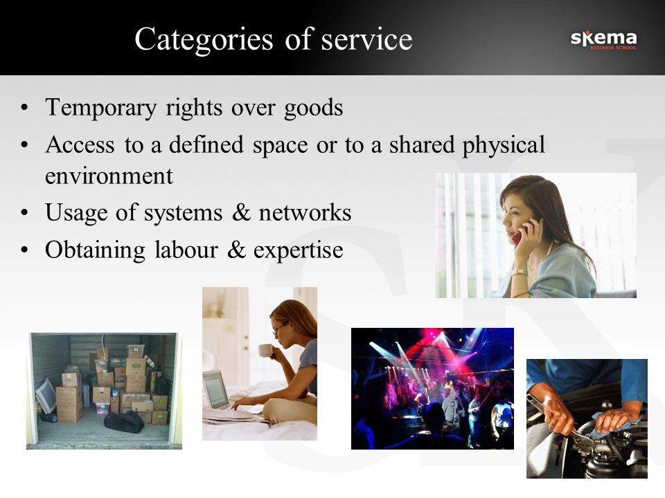 Categories of service Temporary rights over goods Access to a defined space or to a shared physical environment Usage of systems & networks Obtaining labour & expertise