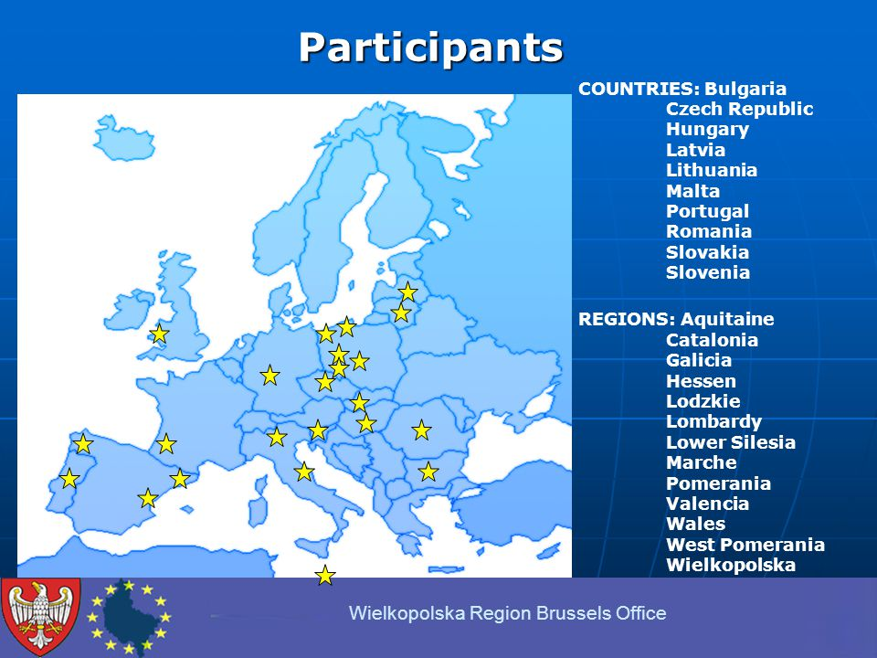 COUNTRIES: Bulgaria Czech Republic Hungary Latvia Lithuania Malta Portugal Romania Slovakia Slovenia REGIONS: Aquitaine Catalonia Galicia Hessen Lodzkie Lombardy Lower Silesia Marche Pomerania Valencia Wales West Pomerania Wielkopolska Participants Wielkopolska Region Brussels Office