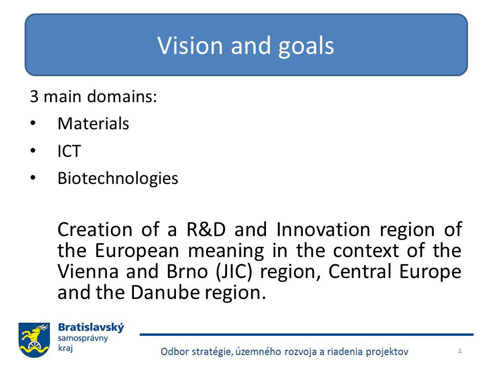 3 main domains: Materials ICT Biotechnologies Creation of a R&D and Innovation region of the European meaning in the context of the Vienna and Brno (JIC) region, Central Europe and the Danube region.
