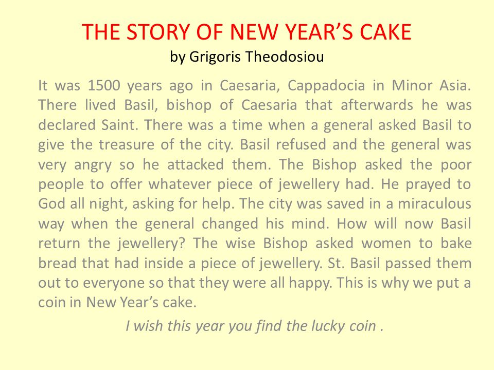 THE STORY OF NEW YEAR'S CAKE by Grigoris Theodosiou It was 1500 years ago in Caesaria, Cappadocia in Minor Asia.