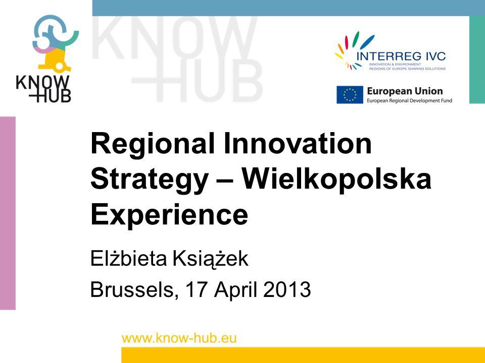 Regional Innovation Strategy – Wielkopolska Experience Elżbieta Książek Brussels, 17 April 2013