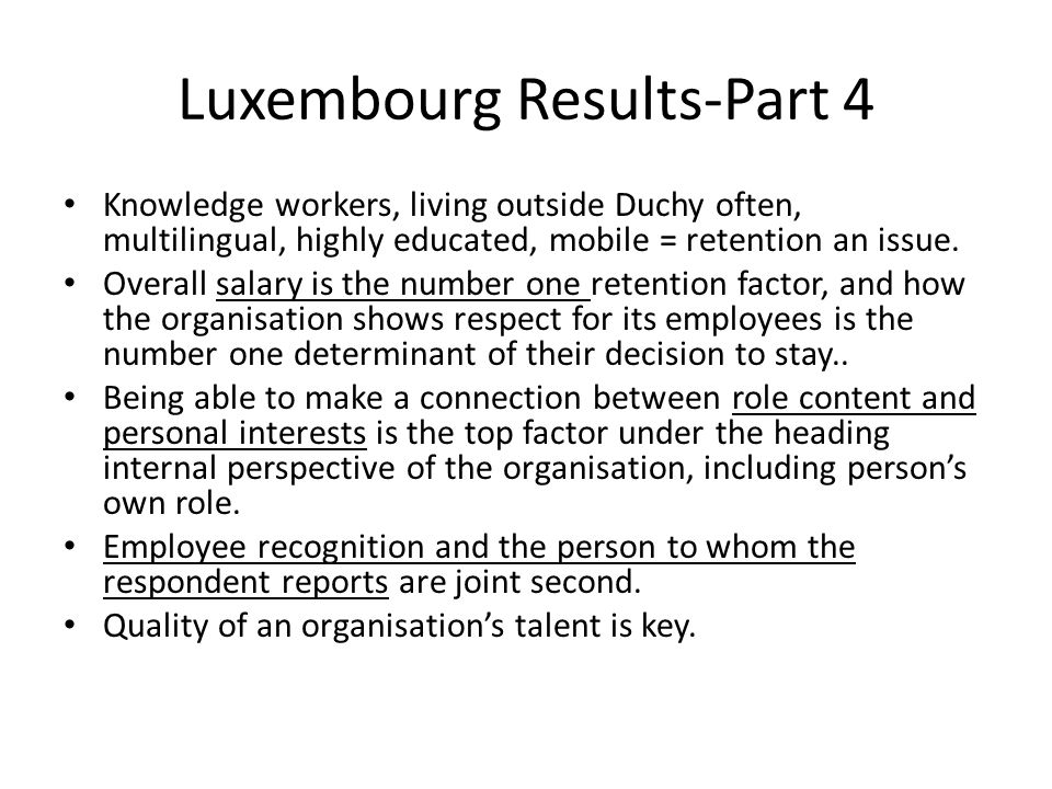 Luxembourg Results-Part 4 Knowledge workers, living outside Duchy often, multilingual, highly educated, mobile = retention an issue.