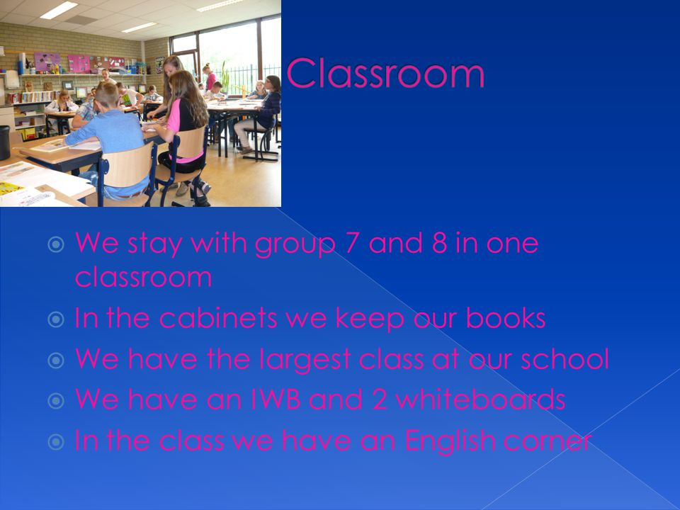  We stay with group 7 and 8 in one classroom  In the cabinets we keep our books  We have the largest class at our school  We have an IWB and 2 whiteboards  In the class we have an English corner