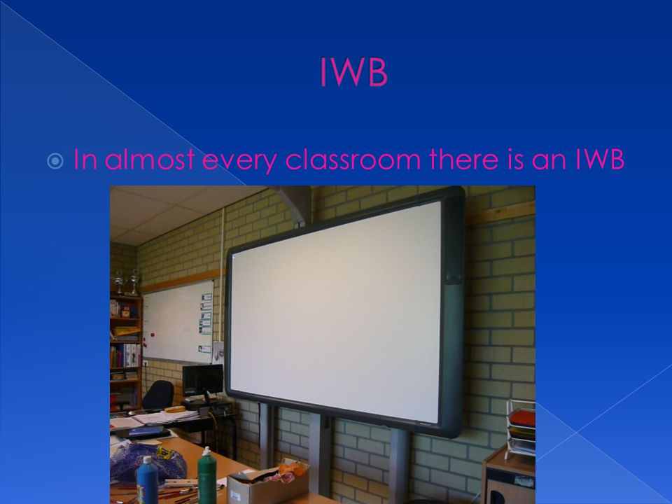  In almost every classroom there is an IWB