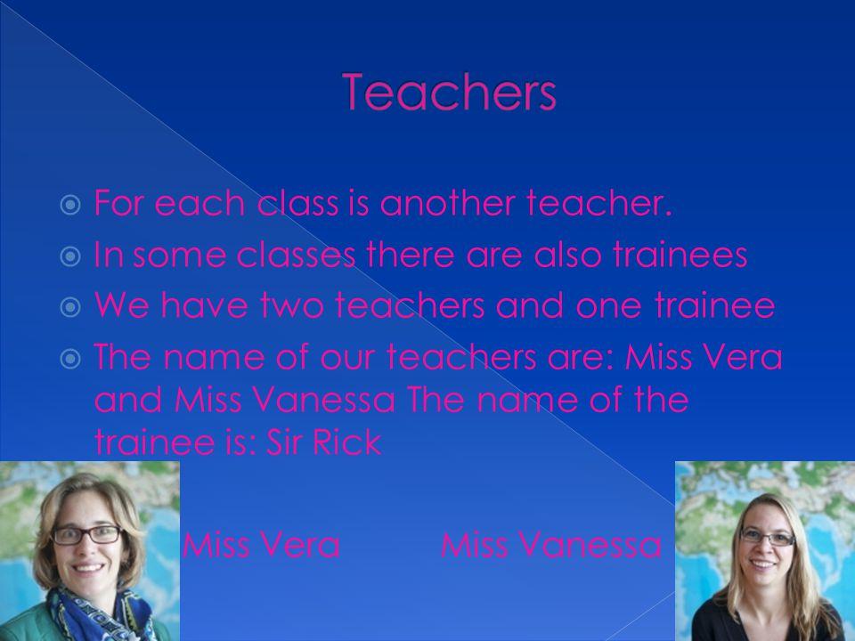  For each class is another teacher.