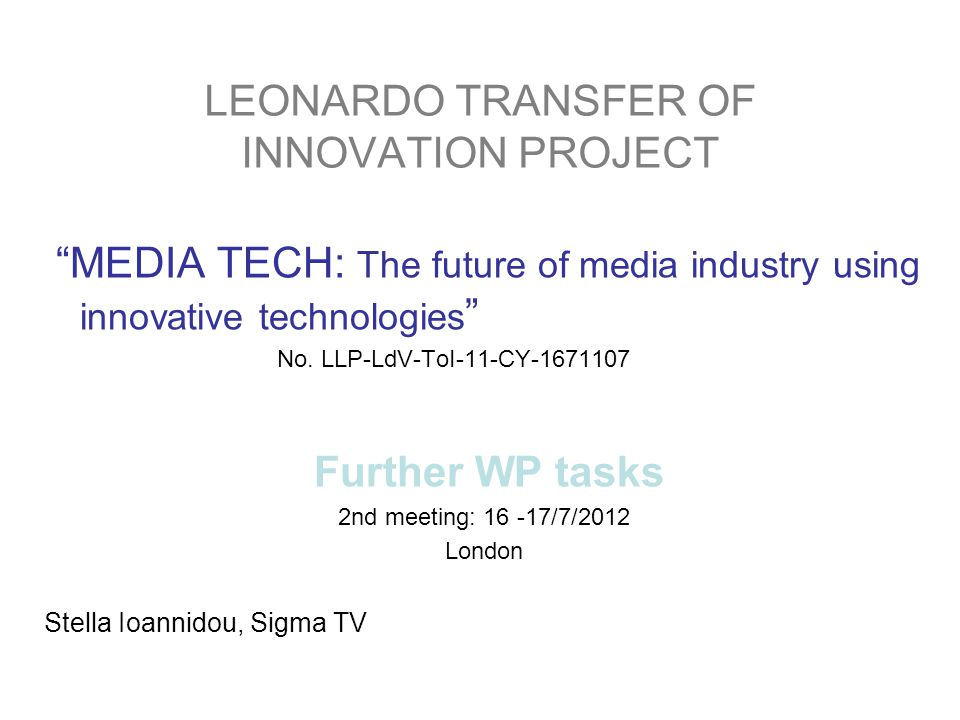 "LEONARDO TRANSFER OF INNOVATION PROJECT ""MEDIA TECH: The future of media industry using innovative technologies "" No. LLP-LdV-ToI-11-CY-1671107 Furthe"
