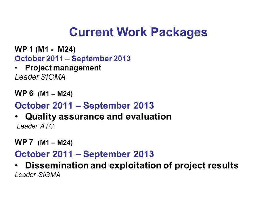 Current Work Packages WP 1 (M1 - M24) October 2011 – September 2013 Project management Leader SIGMA WP 6 (M1 – M24) October 2011 – September 2013 Qual