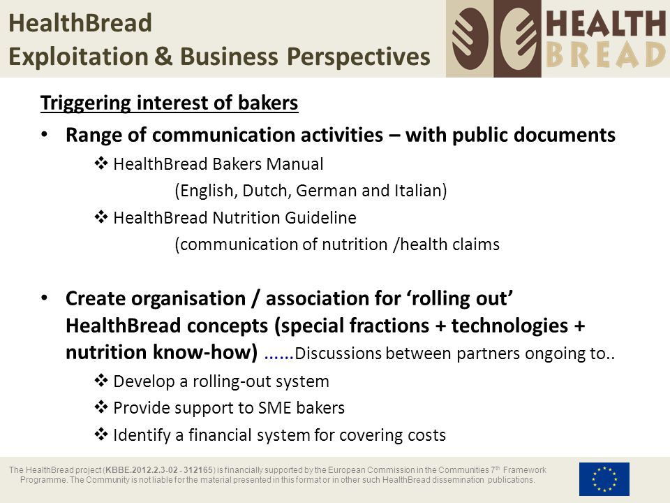 HealthBread Exploitation & Business Perspectives The HealthBread project (KBBE.2012.2.3-02 - 312165) is financially supported by the European Commission in the Communities 7 th Framework Programme.