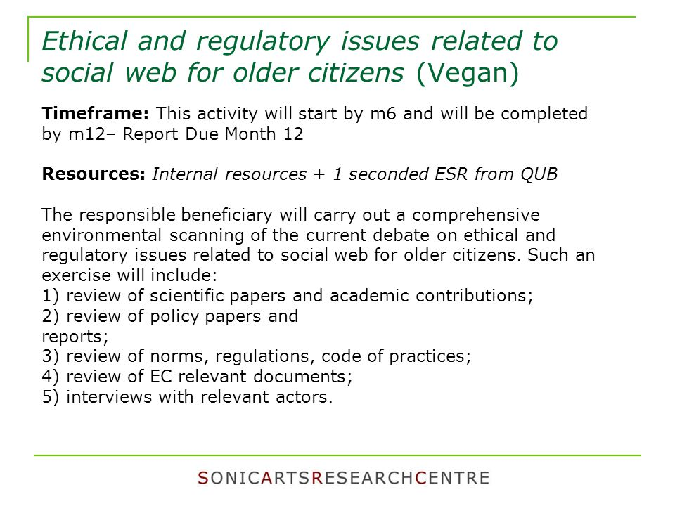 Ethical and regulatory issues related to social web for older citizens (Vegan) Timeframe: This activity will start by m6 and will be completed by m12–
